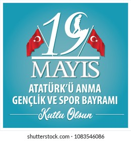 May 19th, Turkish Commemoration of Ataturk, Youth and Sports Day (Turkish translate : 19 May?s Atatürk'ü Anma Gençlik ve Spor Bayram?)