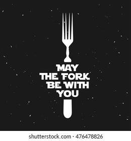 May the fork be with you. Kitchen and cooking food related minimalistic poster with lettering. Funny quote on grunge background. Vector vintage illustration.