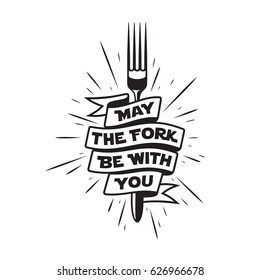 May the fork be with you. Kitchen and cooking food related minimalistic poster with lettering. Funny quote on white background. Vector vintage illustration.