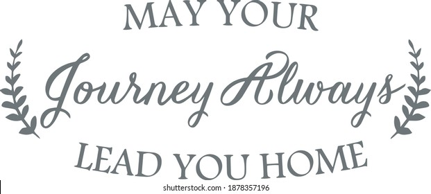 may your journey always lead you home logo sign inspirational quotes and motivational typography art lettering composition design