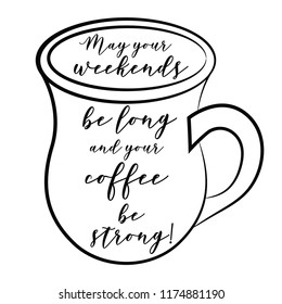 May your weekends be strong and your coffee strong