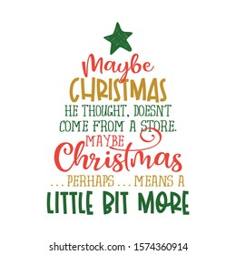 'Maybe Christmas, he thought, doesn't come from a store. Maybe Christmas . . . perhaps . . .means a little bit more! - Calligraphy phrase. Hand drawn lettering for Xmas greetings cards, invitations.