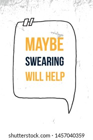 Maybe swearing will help. Inspirational quote poster.