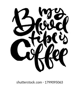 Me Blood Tipe Is Coffee. Hand drwan grunge lettering isolated artwork. Stamp for t-shirt graphics, print, poster, banner, flyer, tags, postcard. Vector image