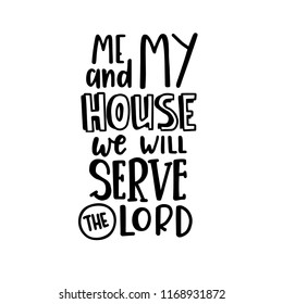 Me and my house we will serve the lord Hand drawn typography poster. Conceptual handwritten phrase Home and Family T shirt hand lettered calligraphic design. Inspirational vector