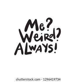 Me Weird Always Funny hand lettering quote, made in vector.