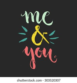 Me and you - unique handdrawn lettering. Great design for housewarming poster. Inspirational quote.