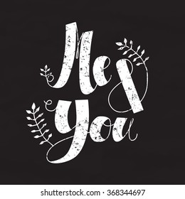 Me and You white handwritten lettering background and card with plants on the black chalkboard. Perfect for your design!