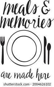 Meals and Memories Are Made Here Vector