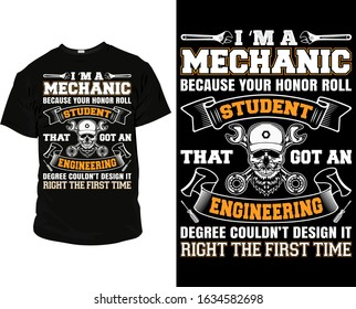I 'm a mechanic because your honor roll student that got an engineering degree mechanic t shirt vector