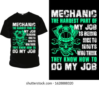 Mechanic the hardest part of my job is being nice to idiots who think they know how to do my job mechanic T Shirt and Apparel Design Template vector for personal and commercial use