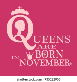 Medieval queen profile. Elegant silhouette of a female head. Queens are born in november text. Motivation quote vector.