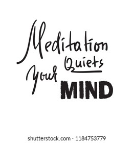 Meditation quiets your mind - inspire and motivational quote.Hand drawn beautiful lettering. Print for inspirational poster, t-shirt, bag, cups, card, yoga flyer, sticker, badge. Cute funny vector