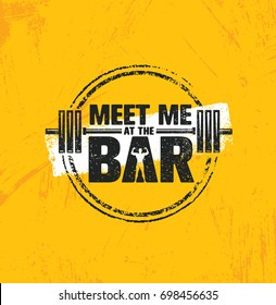 Meet Me At The Bar Motivation Quote. Workout and Fitness Gym Design Element Concept. Creative Custom Vector Sport Sign On Grunge Background