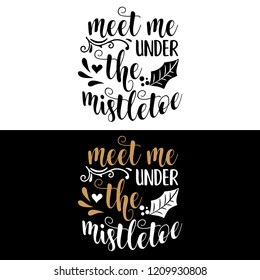 Meet me under the mistletoe. Christmas quote. Black typography for Christmas cards design, poster, print