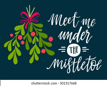 Meet me under the mistletoe. Christmas hand lettering with decorative design elements. This illustration can be used as a greeting card, poster or print.