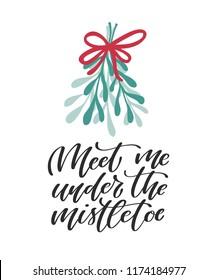 Meet me under the mistletoe. Hand lettered Christmas card. Vector illustration