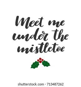 Meet me under the mistletoe. Hand-lettered Christmas quote print