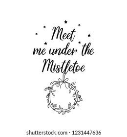 Meet me under the mistletoe. Lettering. Hand drawn vector illustration. element for flyers, banner, t-shirt and posters winter holiday design. Modern calligraphy. Funny Christmas text