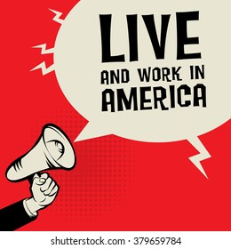 Megaphone Hand, business concept with text Live and Work in America, vector illustration