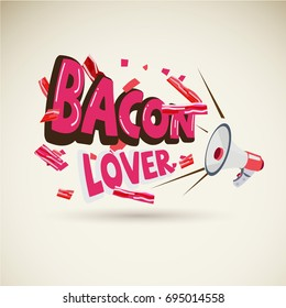 """Megaphone with typographic """"BACON LOVER"""". blow of piece of bacon strips - vector illustration"""