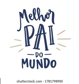 Melhor Pai do Mundo. Best Dad in The World. Brazilian Portuguese Hand Lettering for fathers day. Pai, te amo. Vector.
