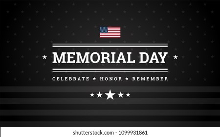 Memorial Day background with text - Celebrate, Honor, Remember - black background w/ stars, stripes, the United States flag - memorial day vector illustration