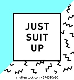 """Memphis style vector illustration with """"Just suit up"""" lettering."""