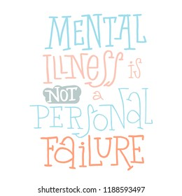 Mental illness is not a personal failure - unique hand drawn inspirational quote for persons suffering from personality disorder, Mental Health Awareness Month. Phrase for posters, t-shirts, wall art.