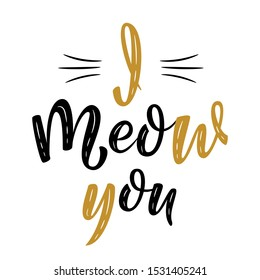 I meow you handwritten sign. Modern brush lettering. Cute slogan about cat. Cat lover. Textured fun phrase for poster design, postcard, t-shirt print or mug print. Vector isolated illustration