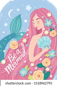 Mermaid with flowers in her hair against the sky. Garden flowers, roses. Long pink hair. Lettering Be a mermaid. The night, the moon. Starry sky.