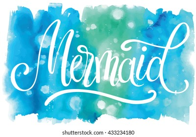 Mermaid, hand written lettering on watercolor background. T-shirt design element.
