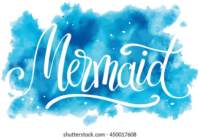 Mermaid, hand written lettering on watercolor background, vector illustration for t-shirt design, invitation, card, banner.