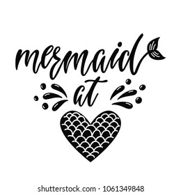 Mermaid at heart. Inspirational quote about summer. Modern calligraphy phrase with hand drawn mermaid's tail, and splashes. Simple vector lettering for print and poster. Typography design.