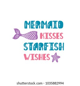 Mermaid kisses starfish wishes. Inspiration quote about summer in scandinavian style. Hand drawn typography design. Colorful vector illustration EPS10 isolated on white background.