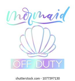 Mermaid off duty holographic inspirational card. Summer trendy design for invitation cards, brochures, poster, t-shirts, mugs. Mermaid motivational print with seashell. Vector illustration
