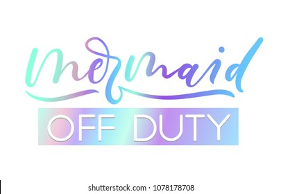 Mermaid off duty holographic inspirational card. Summer trendy design for invitation cards, brochures, poster, t-shirts, mugs. Mermaid motivational print. Vector illustration