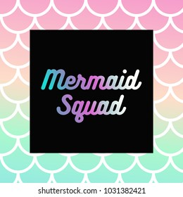 """""""Mermaid Squad"""" Text, Gradient background, Abstract Mermaid Texture"""