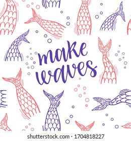 Mermaid tails seamless pattern. Make waves Lettering. Illustration of sea mermaid tail, marine bannner with siren. Suitable for t-shirts, postcards, banner, greetings.