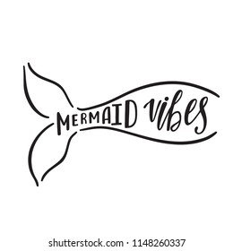 Mermaid vibes. Hand drawn inspiration quote about summer with tail silhouette. Typography design for print, poster, t-shirt. Vector illustration isolated on white background.