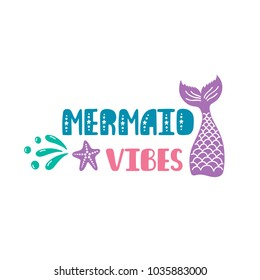 Mermaid vibes. Inspiration quote about summer in scandinavian style. Hand drawn typography design. Colorful vector illustration EPS10 isolated on white background.