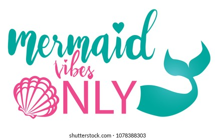 Mermaid vibes - Inspiration quote .  Hand drawn typography design. Summer  vector for t shirt printing and embroidery, Graphic tee and printed tee. Girlish print