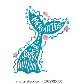 Mermaids are my spirit animal. Hand drawn inspiration quote about summer with tail. Typography design for print, poster, invitation, t-shirt. Vector illustration isolated on white background.