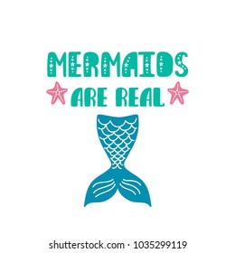 Mermaids are real. Inspiration quote about summer in scandinavian style. Hand drawn typography design. Colorful vector illustration EPS10 isolated on white background.