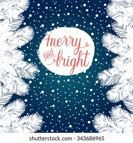 Merry and Bright Christmas greeting card. Vector winter holidays background with hand lettering, christmas tree branches, snowflakes, falling snow.
