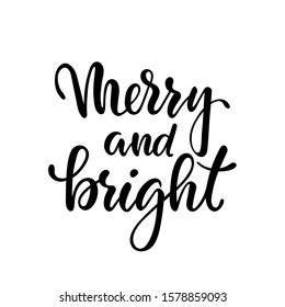 Merry and bright. Hand drawn creative calligraphy, brush pen lettering. design holiday greeting cards and invitations of Merry Christmas and Happy New Year, banner, poster, logo, seasonal holiday