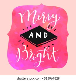Merry and Bright. Modern calligraphy. Handwritten inspirational Merry Christmas quote in hipster style. Calligraphic hand lettered greeting card with watercolor, frame, catchword. Vector illustration