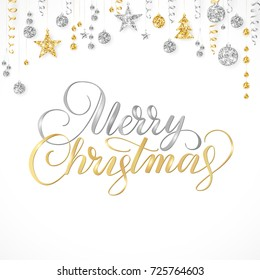 Merry Christmas card. Hand written lettering on white. Holiday background with sparkling typography. Gold and silver glitter border with hanging balls and ribbons. Great for banners, party posters.