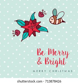 Merry Christmas hand drawn nature illustration greeting card. Cute bee and poinsettia flower cartoon with holiday typography quote. EPS10 vector.