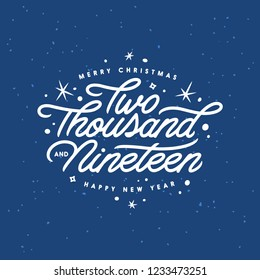 Merry Christmas and Happy New Year lettering template. Greeting card or invitation. Two thousand and nineteen. Winter holidays related typographic quote. Vector vintage illustration.